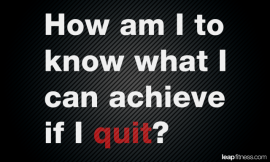 How-Am-I-To-Know-What-I-Can-Achive-if-I-Quit-Fitness-Quotes